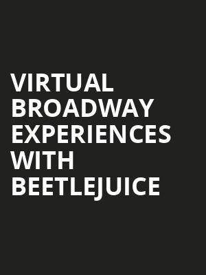 Virtual Broadway Experiences with BEETLEJUICE, Virtual Experiences for Gainesville, Gainesville